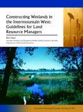 Constructing Wetlands in the Intermountain West: Guidelines for Land Resource Managers cover
