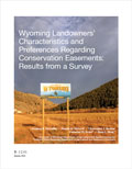 Wyoming Landowners' Characteristics and Preferences Regarding Conservation Easements: Results from a Survey cover