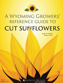 A Wyoming Growers' Reference Guide to Cut Sunflowers cover