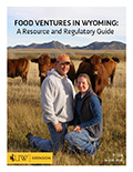 Food Ventures in Wyoming: A Resource and Regulatory Guide cover