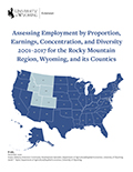 Assessing Employment by Proportion, Earnings, Concentration, and Diversity 2001–2017 for the Rocky Mountain Region, Wyoming, and its Counties cover