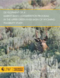 Development of a Market-Based Conservation Program in the Upper Green River Basin of Wyoming: Feasibility Study cover